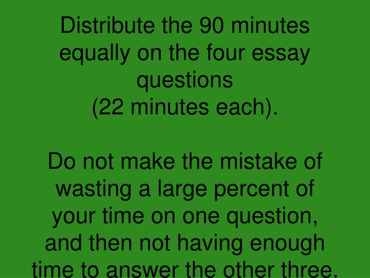 Distribute the 90 minutes equally on the four essay questions
