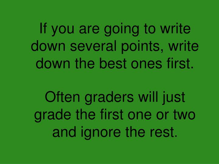 If you are going to write down several points, write down the best ones first.