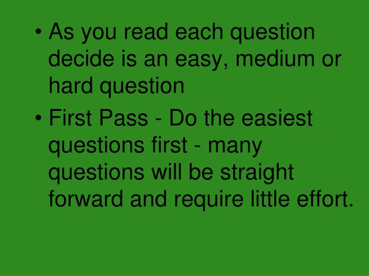 As you read each question decide is an easy, medium or hard question
