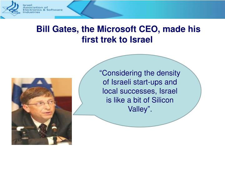 Bill Gates, the Microsoft CEO, made his first trek to Israel