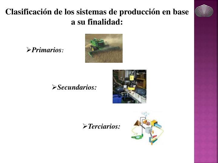 Clasificación de los sistemas de producción en base a su finalidad: