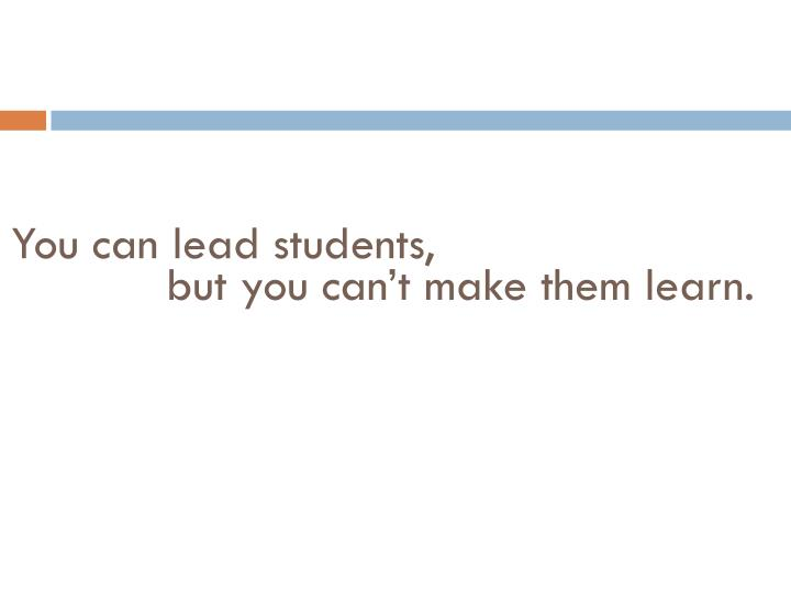 You can lead students,