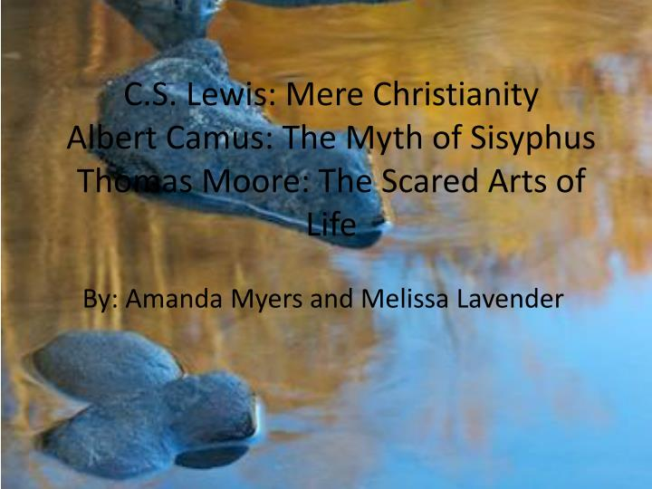 C s lewis mere christianity albert camus the myth of sisyphus thomas moore the scared arts of life
