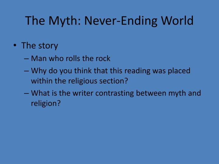 The Myth: Never-Ending World