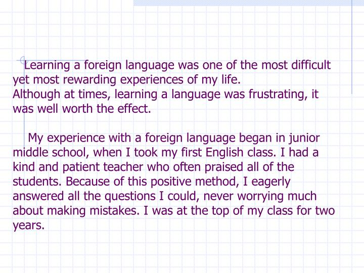 Learning a foreign language was one of the most difficult yet most rewarding experiences of my life.