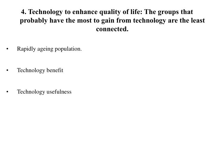 4. Technology to enhance quality of life: The groups that probably have the most to gain from technology are the least connected.