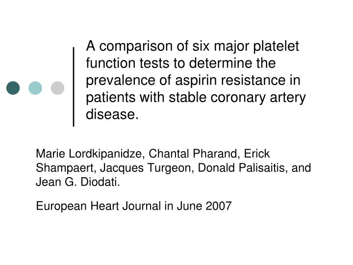 A comparison of six major platelet function tests to determine the prevalence of aspirin resistance in patients with stable coronary artery disease.
