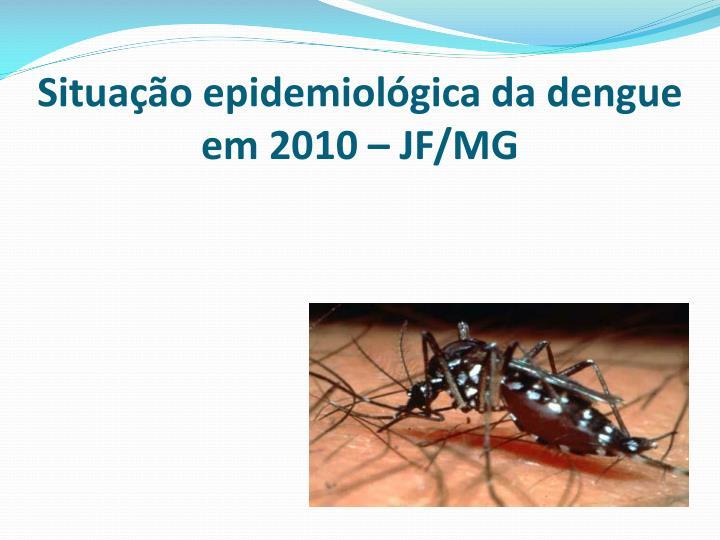 Situação epidemiológica da dengue em 2010 – JF/MG