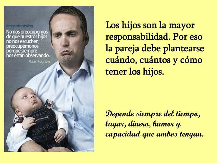 Los hijos son la mayor responsabilidad. Por eso la pareja debe plantearse cuándo, cuántos y cómo tener los hijos.