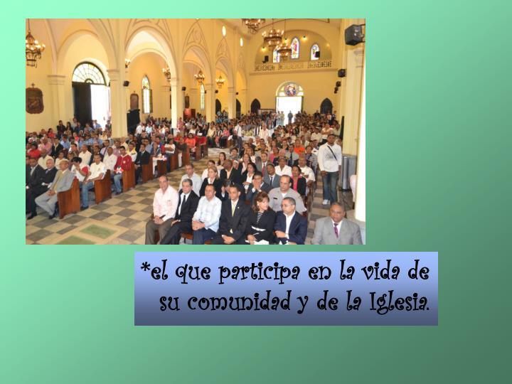 *el que participa en la vida de su comunidad y dela Iglesia.