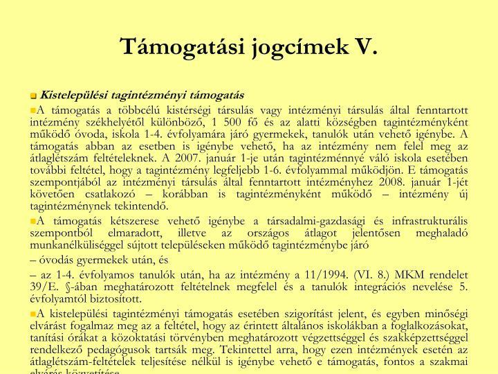 Támogatási jogcímek V.