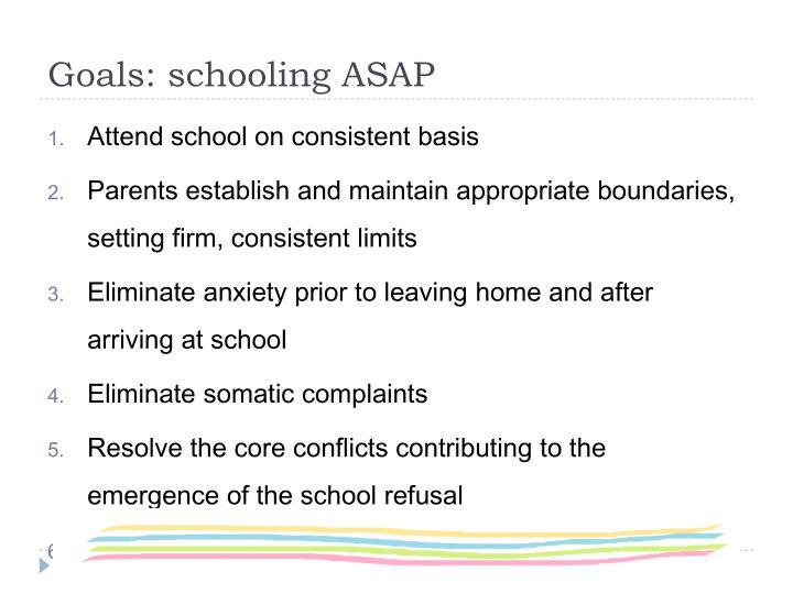 Goals: schooling ASAP
