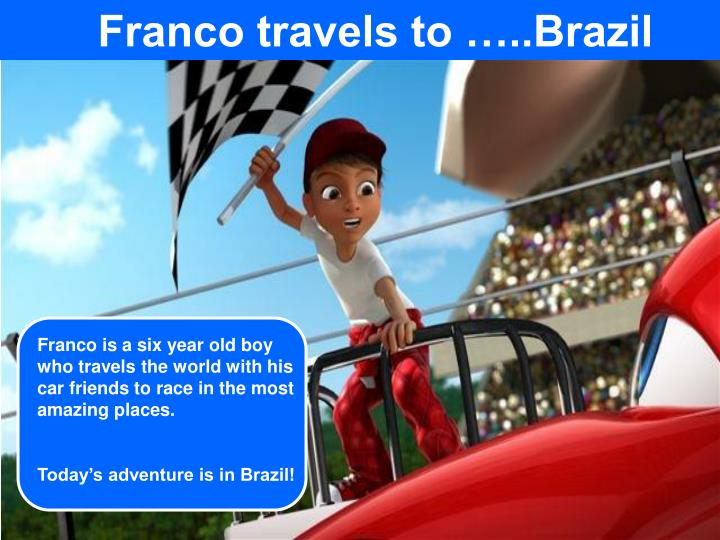 Franco is a six year old boy who travels the world with his car friends to race in the most amazing places.