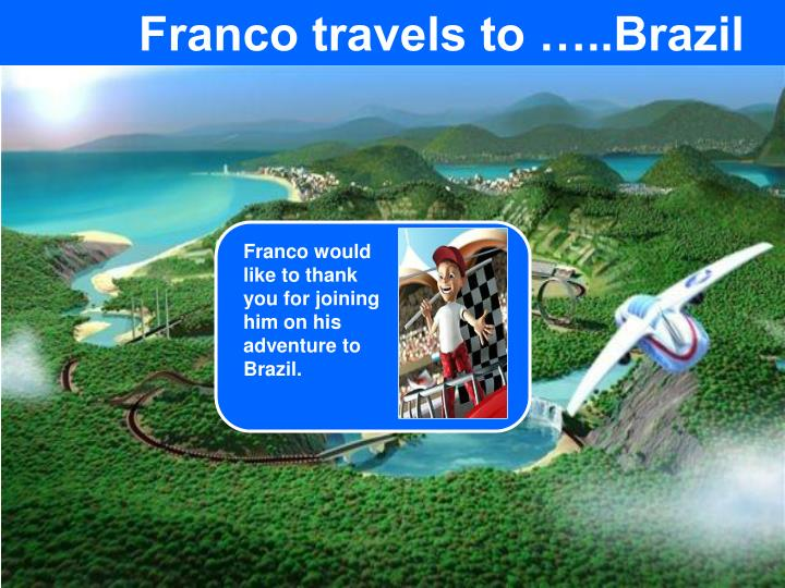 Franco travels to …..Brazil