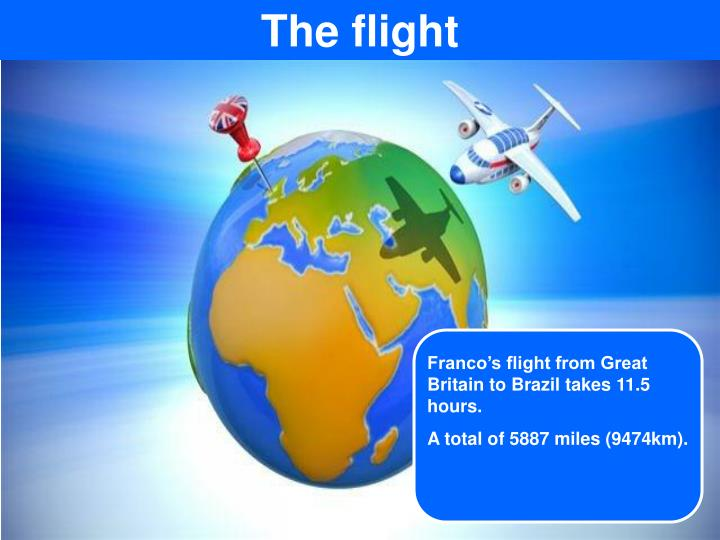 Franco's flight from Great Britain to Brazil takes 11.5 hours.