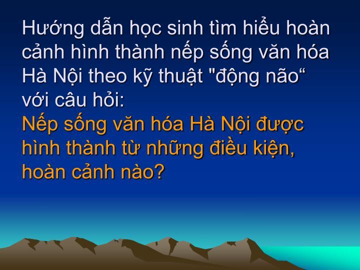 """Hng dn hc sinh tm hiu hon cnh hnh thnh np sng vn ha H Ni theo k thut """"ng no vi cu hi:"""