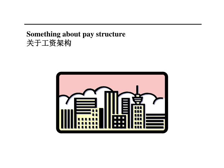 Something about pay structure
