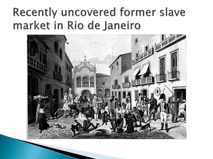 Recently uncovered former slave market in Rio de Janeiro