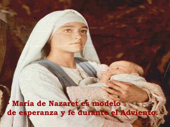 María de Nazaret es modelo             de esperanza y fe durante el Adviento.