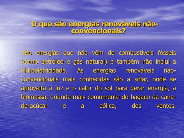 O que são energias renováveis não-convencionais?