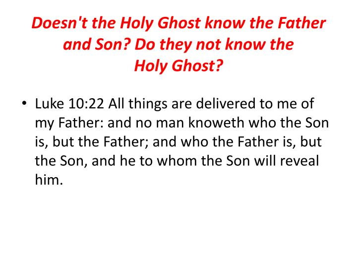 Doesn't the Holy Ghost know the Father and Son? Do they not know the