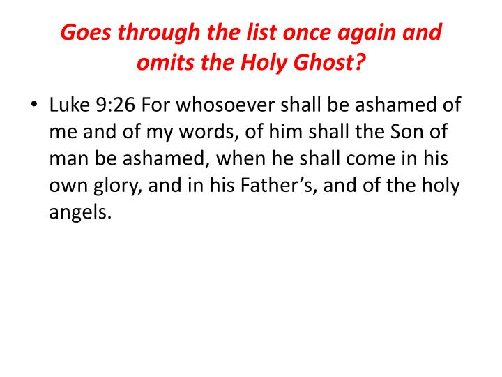 Goes through the list once again and omits the Holy Ghost?