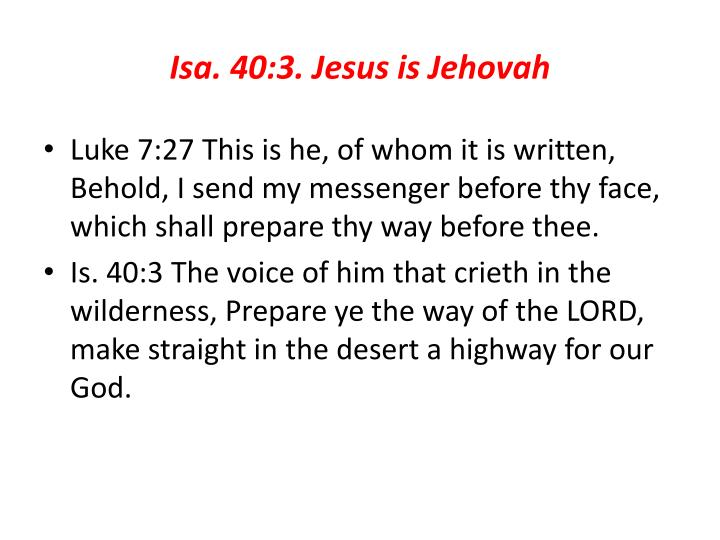 Isa. 40:3. Jesus is Jehovah