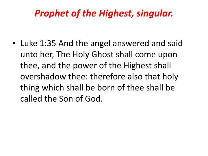 Prophet of the Highest, singular.