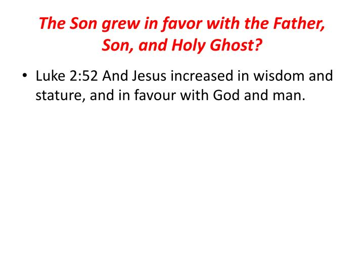 The Son grew in favor with the Father, Son, and Holy Ghost?