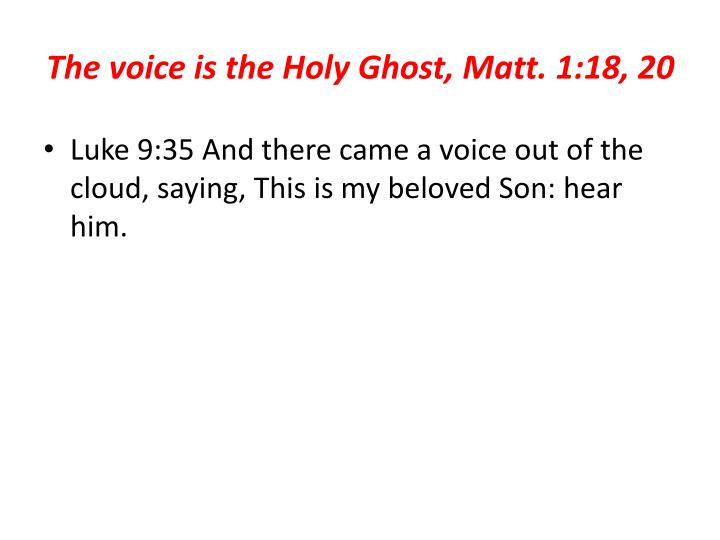 The voice is the Holy Ghost, Matt. 1:18, 20