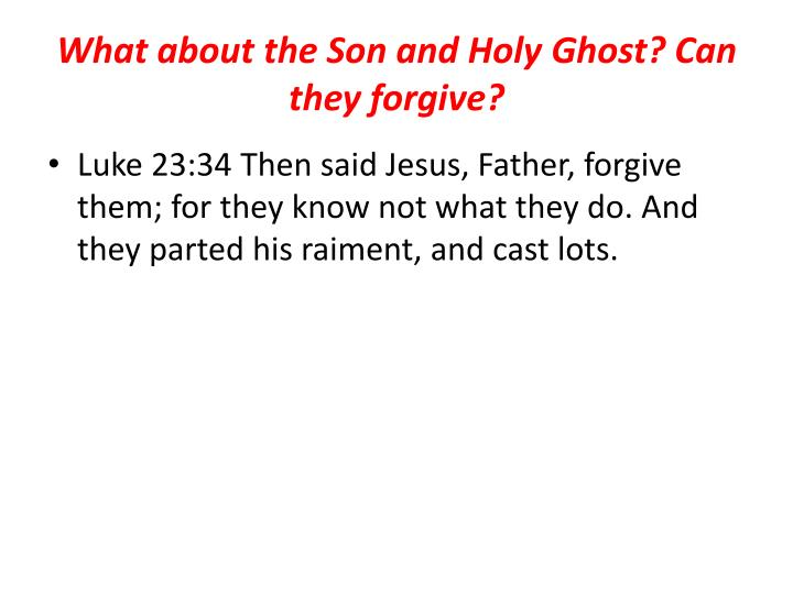 What about the Son and Holy Ghost? Can they forgive?