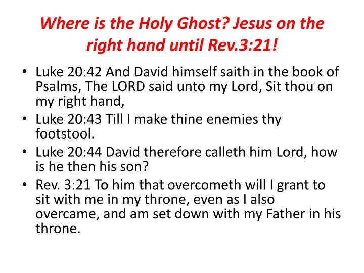 Where is the Holy Ghost? Jesus on the right hand until Rev.3:21!
