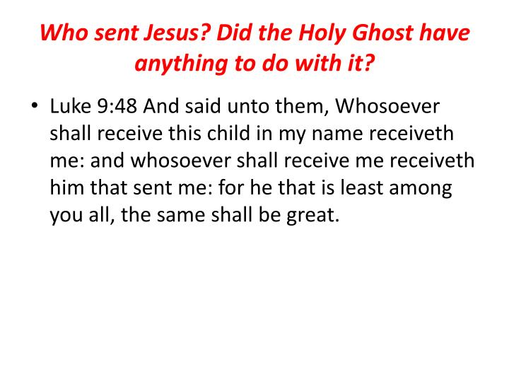 Who sent Jesus? Did the Holy Ghost have anything to do with it?