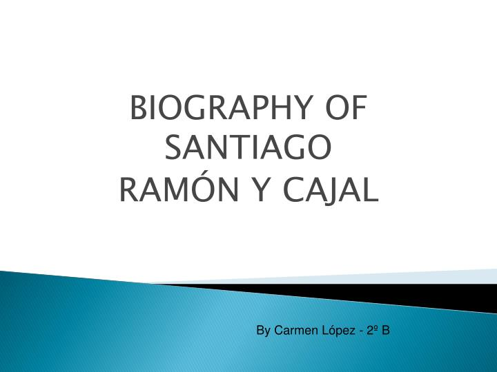 Biography of santiago ram n y cajal