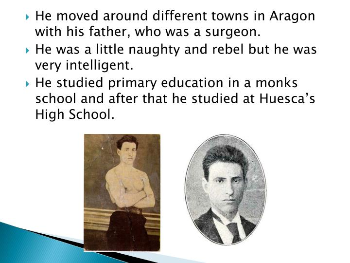 He moved around different towns in Aragon with his father, who was a surgeon.
