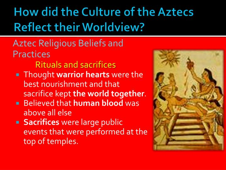 How did the Culture of the Aztecs Reflect their Worldview?