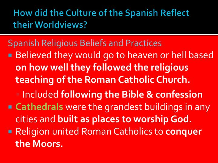 How did the Culture of the Spanish Reflect their Worldviews?