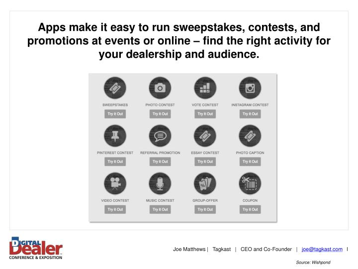 Apps make it easy to run sweepstakes, contests, and promotions at events or online – find the right activity for your dealership and audience.