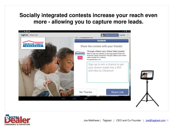 Socially integrated contests increase your reach even more - allowing you to capture more leads.