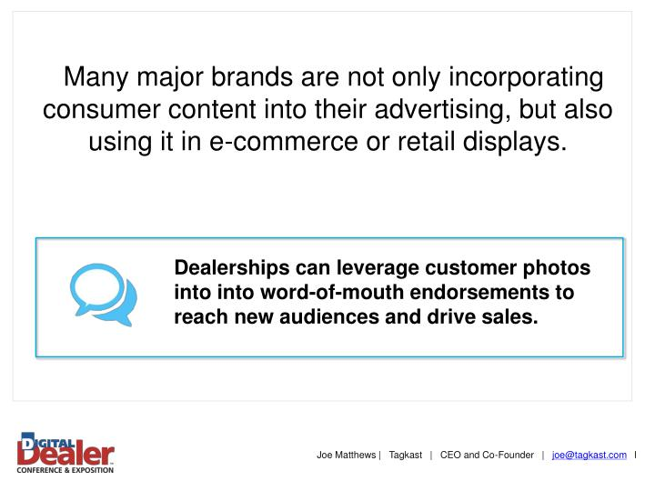 Many major brands are not only incorporating consumer content into their advertising, but also using it in e-commerce or retail displays.