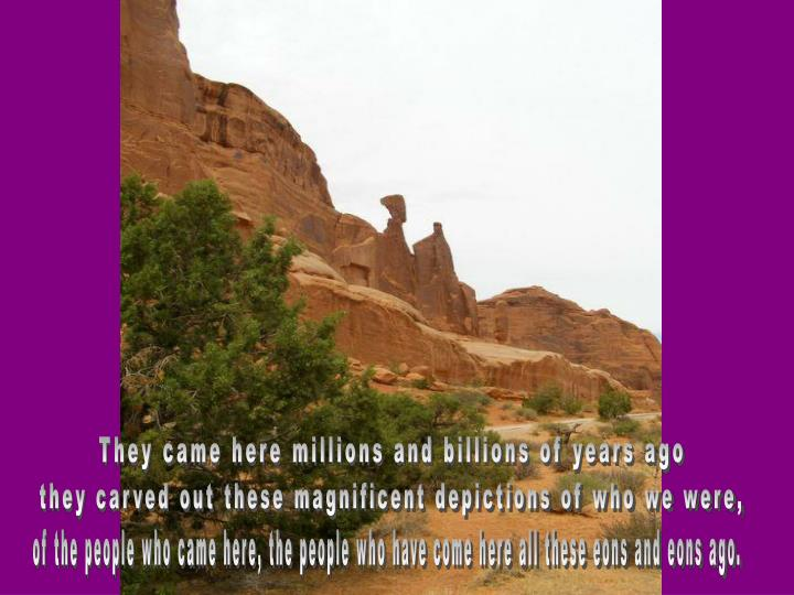 They came here millions and billions of years ago