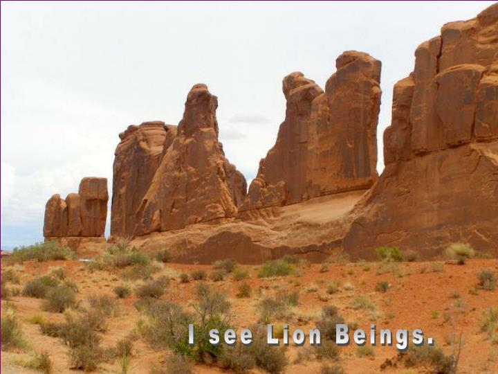 I see Lion Beings.