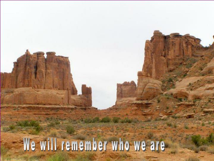 We will remember who we are
