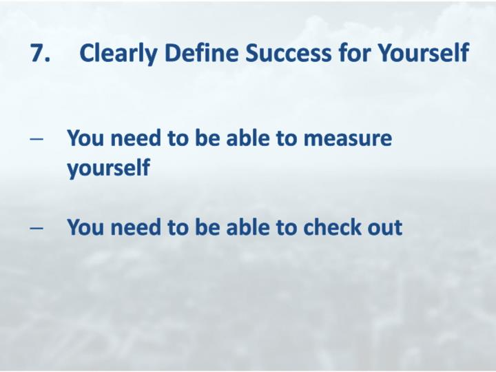 7.	Clearly Define Success for Yourself