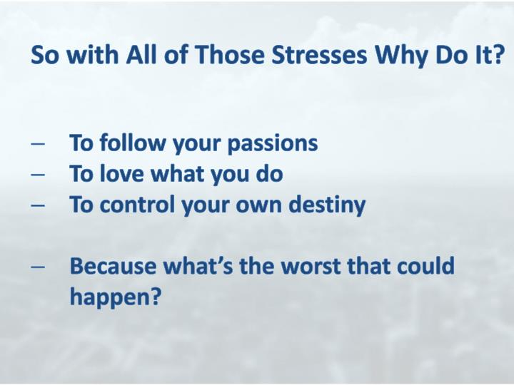 So with All of Those Stresses Why Do It?