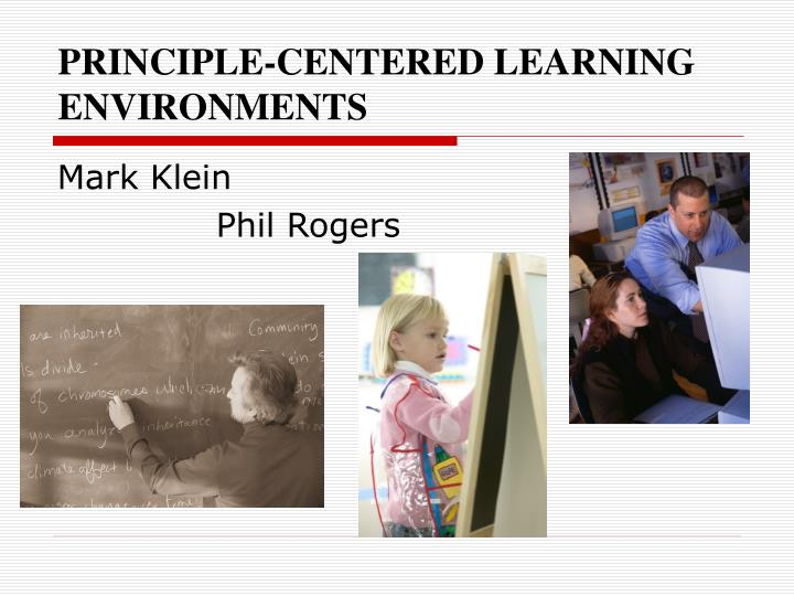 PRINCIPLE-CENTERED LEARNING ENVIRONMENTS