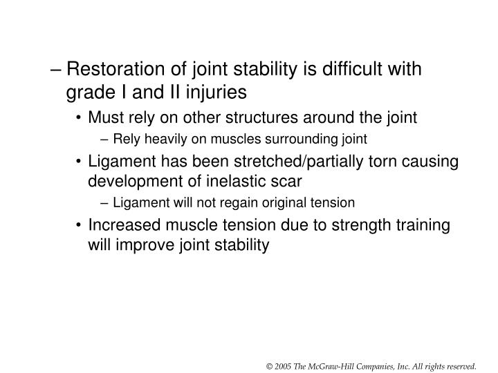 Restoration of joint stability is difficult with grade I and II injuries