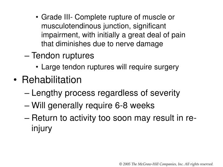 Grade III- Complete rupture of muscle or musculotendinous junction, significant impairment, with initially a great deal of pain that diminishes due to nerve damage