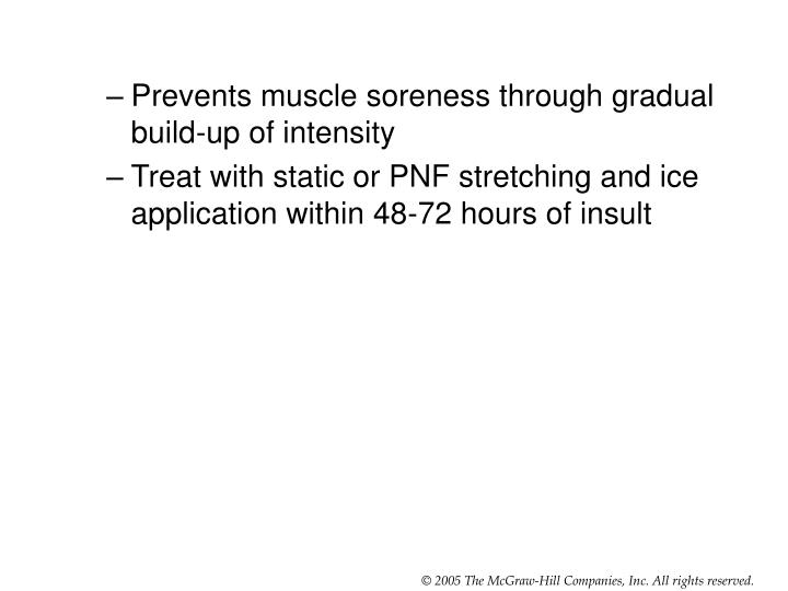 Prevents muscle soreness through gradual build-up of intensity