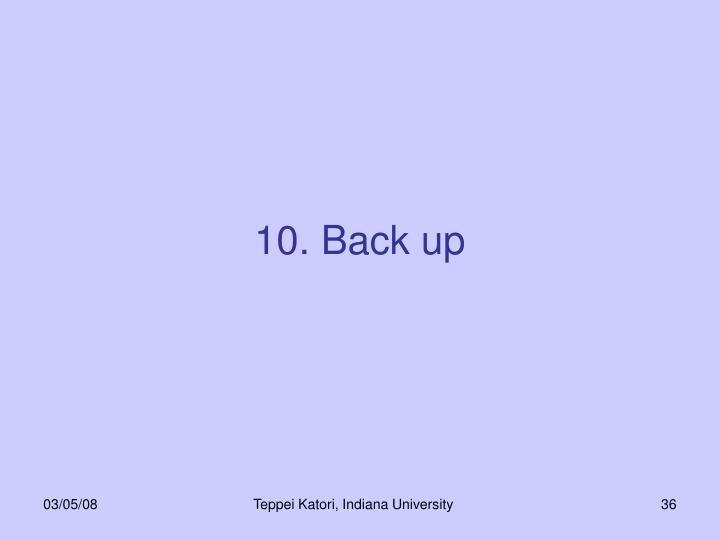10. Back up